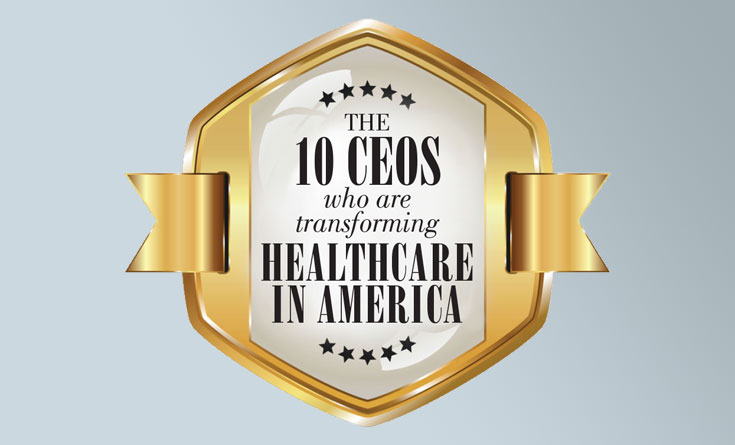 The 10 CEOs who are transforming healthcare in America