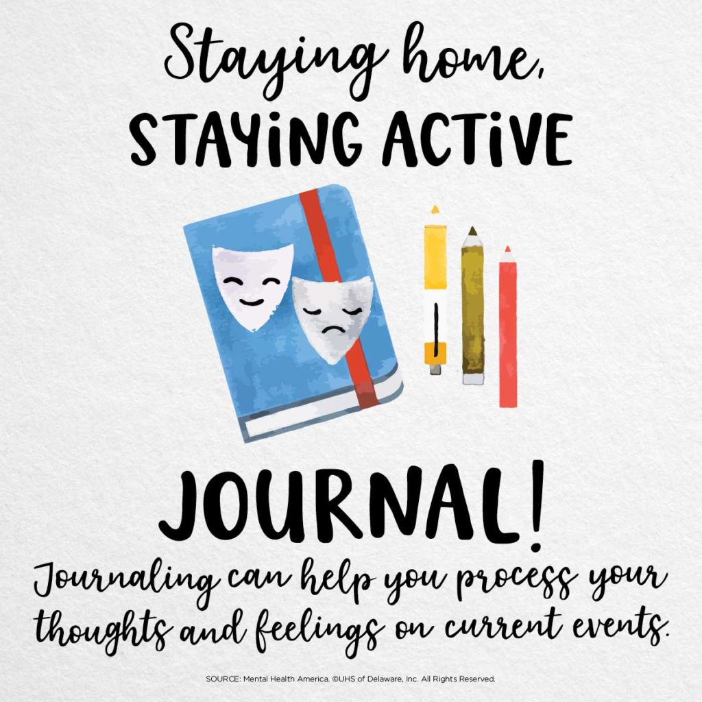 Staying home staying active -- journal. Journaling can help you process your thoughts and feelings on current events